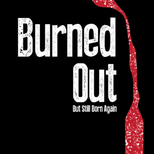 Burned Out But Still Born Again - PDF Download